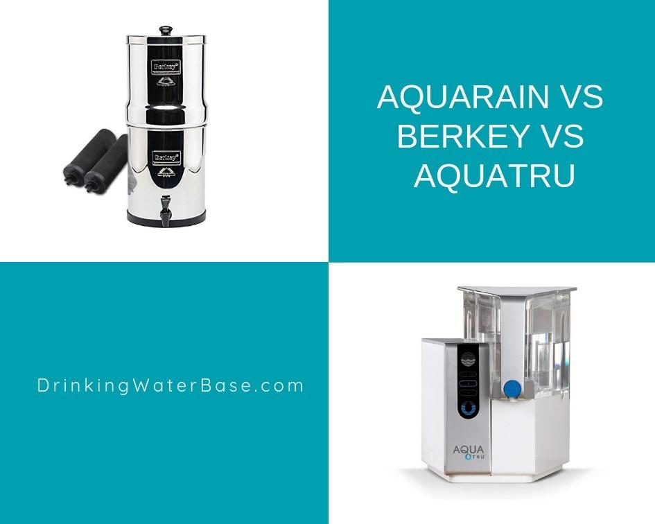 aquarain vs berkey vs aquatru: who is the winner in 2018? | drinking ...