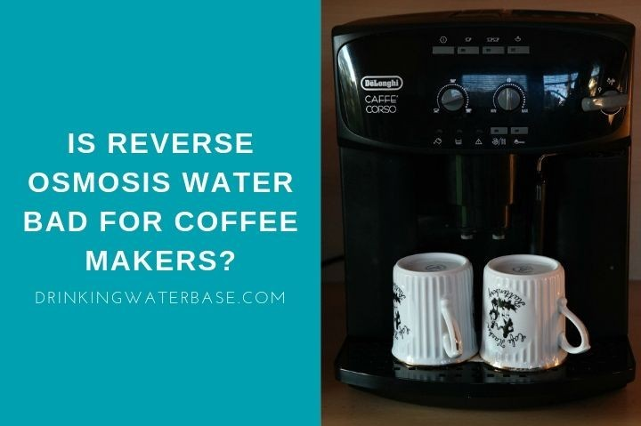 is reverse osmosis water bad for coffee makers