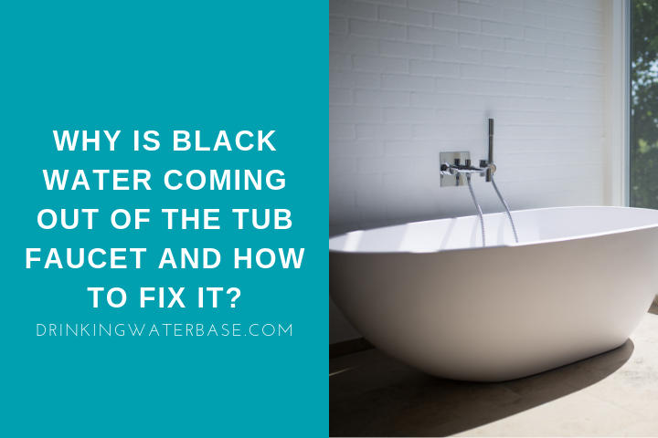 Why Is Black Water Coming Out From The Tub Faucet?